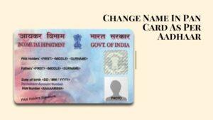 Change Name In Pan Card As Per Aadhaar
