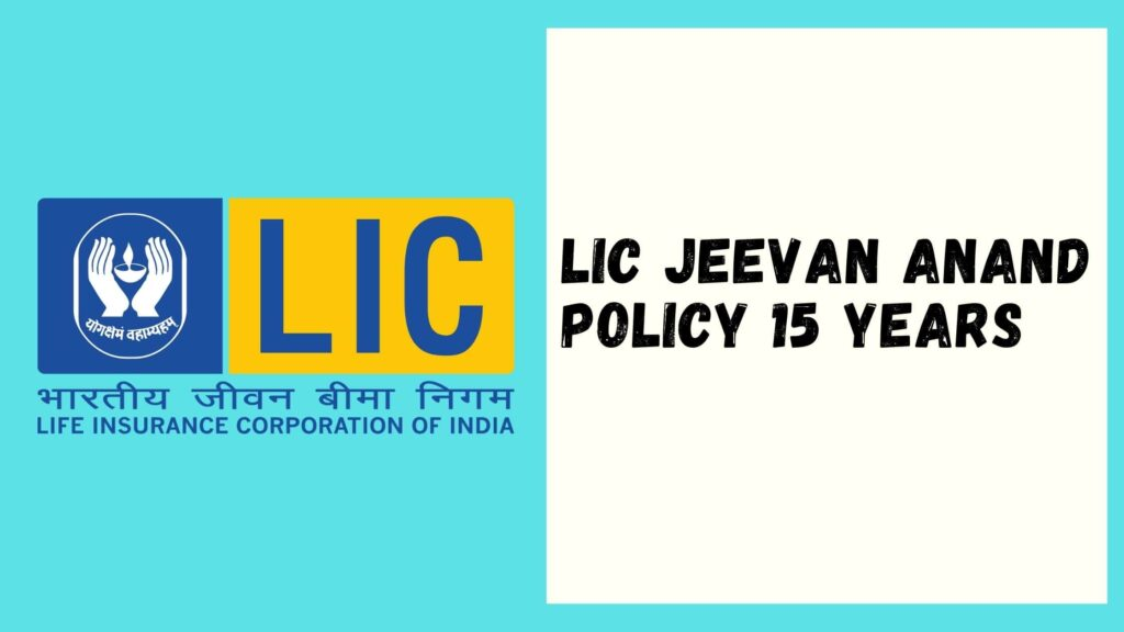 LIC Jeevan Anand Policy 15 Years