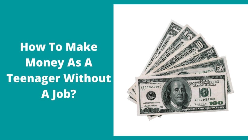 How To Make Money As A Teenager Without A Job
