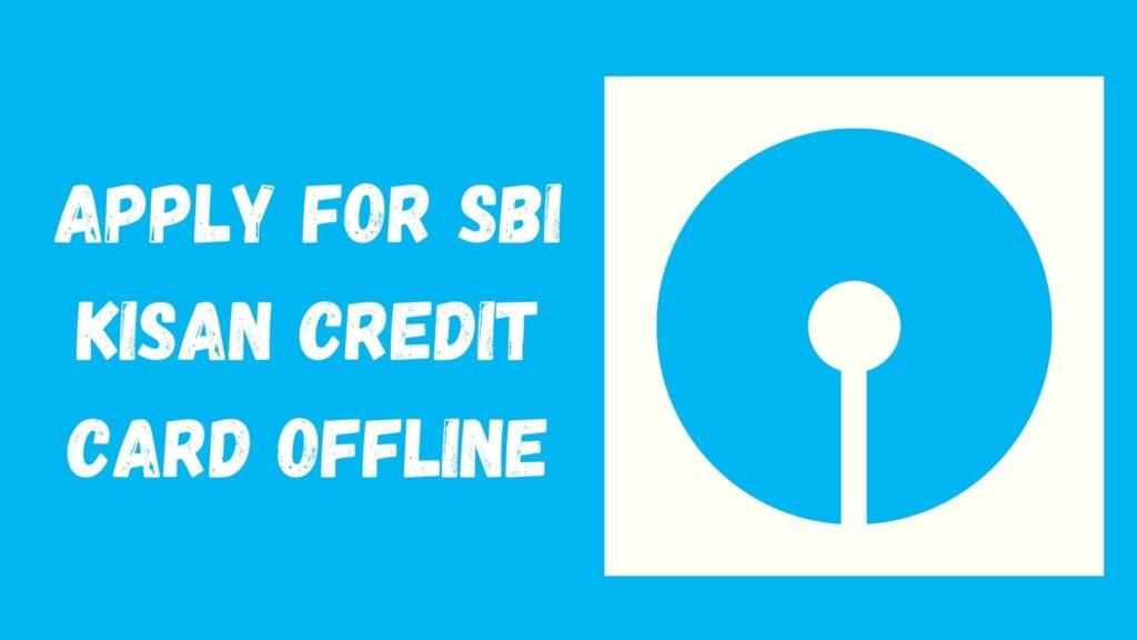 Apply For SBI Kisan Credit Card Offline
